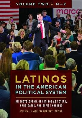 Latinos in the American Political System [2 volumes] - An Encyclopedia of Latinos as Voters, Candidates, and Office Holders...