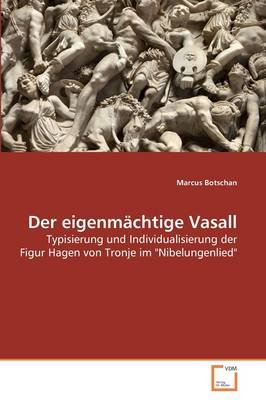 Der Eigenmachtige Vasall (German, Paperback): Marcus Botschan