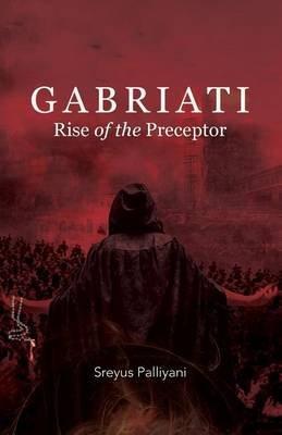 Gabriati Rise of the Preceptor (Paperback): Sreyus Palliyani