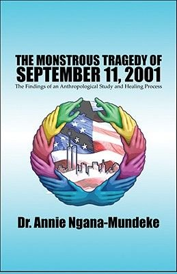 The Monstrous Tragedy of September 11, 2001 - The Findings of an Anthropological Study and Healing Process (Paperback): Dr....