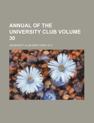 Annual of the University Club Volume 30 (Paperback): University Club