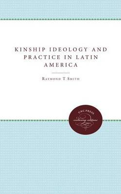 Kinship Ideology and Practice in Latin America (Paperback, New edition): Raymond T. Smith