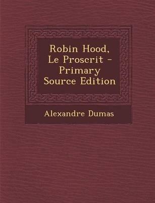 Robin Hood, Le Proscrit (French, Paperback): Alexandre Dumas