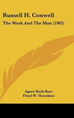 Russell H. Conwell - The Work and the Man (1905) (Hardcover): Agnes Rush Burr