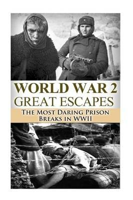 World War 2 Great Escapes - The Most Daring Prison Breaks in WWII (Paperback): Ryan Jenkins