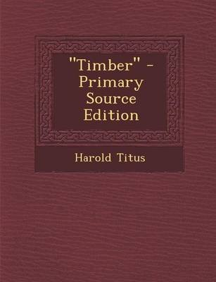 Timber - Primary Source Edition (Paperback): Harold Titus