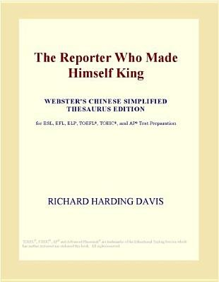 The Reporter Who Made Himself King (Webster's Chinese Simplified Thesaurus Edition) (Electronic book text): Inc. Icon...