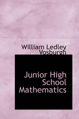 Junior High School Mathematics (Hardcover): William Ledley Vosburgh