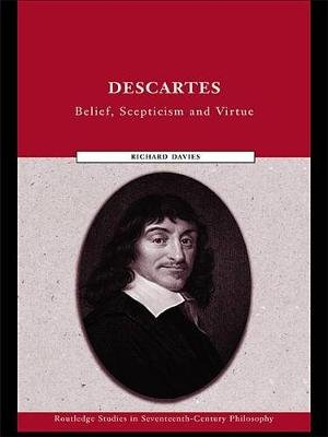 Descartes - Belief, Scepticism and Virtue (Electronic book text): Richard Davies