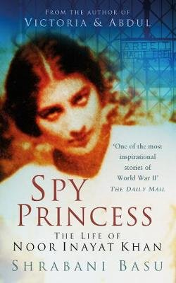 Spy Princess - The Life of Noor Inayat Khan (Paperback): Shrabani Basu