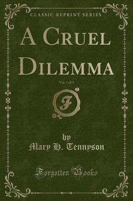 A Cruel Dilemma, Vol. 1 of 3 (Classic Reprint) (Paperback): Mary H. Tennyson
