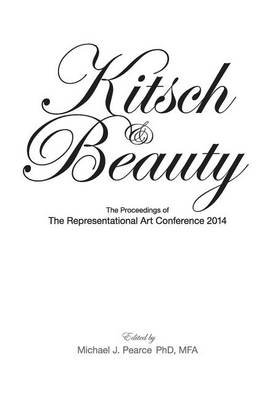 Kitsch & Beauty - The Proceedings of the Representational Art Conference 2014 (Paperback): Selected Conference Presentors