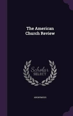 The American Church Review (Hardcover): Anonymous