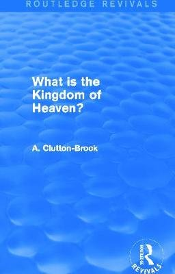 What is the Kingdom of Heaven? (Hardcover): A Clutton-Brock
