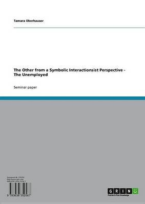 The Other from a Symbolic Interactionsist Perspective - The Unemployed (Electronic book text): Tamara Oberhauser
