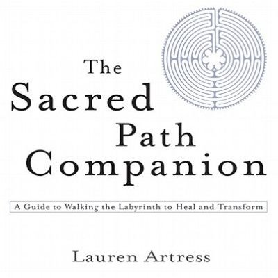 The Sacred Path Companion - A Guide to Walking the Labyrinth to Heal and Transform (Electronic book text): Lauren Artress