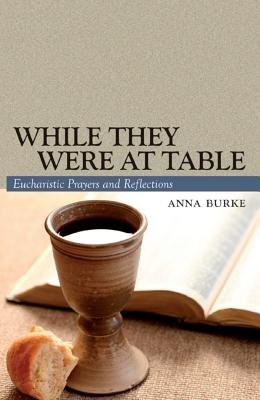 While They Were at Table - Eucharistic Prayers and Reflections (Paperback): Anna Burke