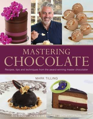 Mastering Chocolate - Recipes, Tips and Techniques from the Award-Winning Master Chocolatier (Hardcover):
