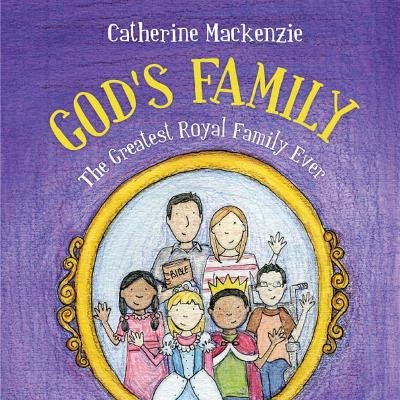 God's Family - The Greatest Royal Family Ever (Paperback): Catherine Mackenzie