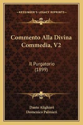 Commento Alla Divina Commedia, V2 - Il Purgatorio (1899) (Italian, Paperback): Dante Alighieri, Domenico Palmieri