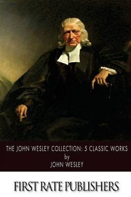 The John Wesley Collection - 5 Classic Works (Paperback): John Wesley