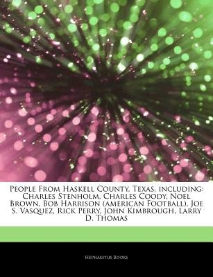 Articles on People from Haskell County, Texas, Including - Charles Stenholm, Charles Coody, Noel Brown, Bob Harrison (American...