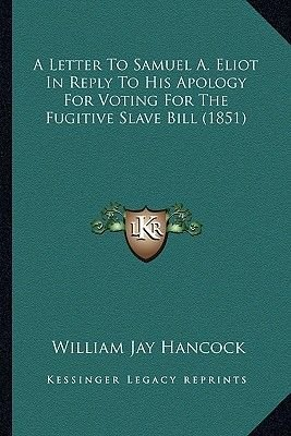 A Letter to Samuel A. Eliot in Reply to His Apology for Voting for the Fugitive Slave Bill (1851) (Paperback): William Jay...