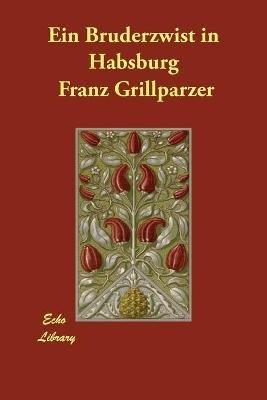 Ein Bruderzwist in Habsburg (German, Paperback): Franz Grillparzer