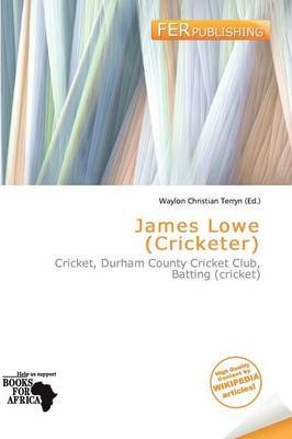 James Lowe (Cricketer) (Paperback): Waylon Christian Terryn