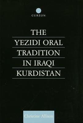 The Yezidi Oral Tradition in Iraqi Kurdistan (Electronic book text): Christine Allison