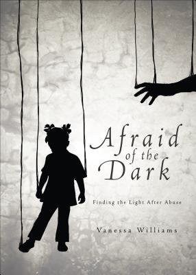 Afraid of the Dark - Finding the Light After Abuse (Paperback): Vanessa Williams