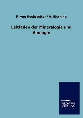 Leitfaden Der Mineralogie Und Geologie (German, Paperback): F Von Bisching a Hochstetter