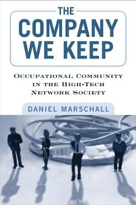 The Company We Keep - Occupational Community in the High-Tech Network Society (Paperback): Daniel Marschall