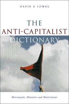 The Anti-Capitalist Dictionary - Movements, Histories and Motivations (Electronic book text, 1st edition): David E. Lowes