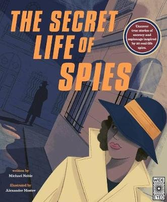 The Secret Life of Spies - Uncover True Stories of Secrecy and Espionage Inspired by 20 Real-Life Spies. (Hardcover): Michael...