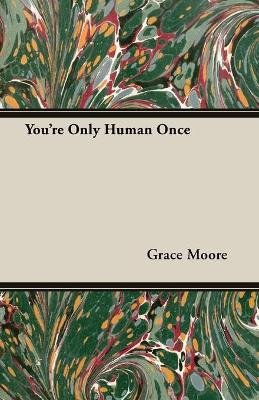 You're Only Human Once (Paperback): Grace Moore