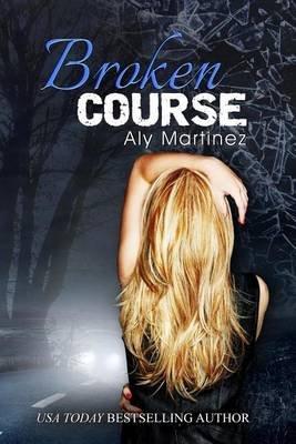 Broken Course (Paperback): Aly Martinez
