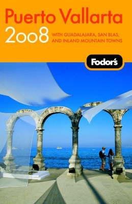 Fodor's Puerto Vallarta 2008 (Paperback, Revised edition): Fodor Travel Publications