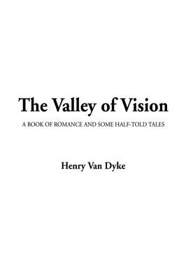The Valley of Vision (Hardcover): Henry Van Dyke