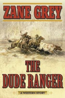 The Dude Ranger - A Western Story (Paperback): Zane Grey