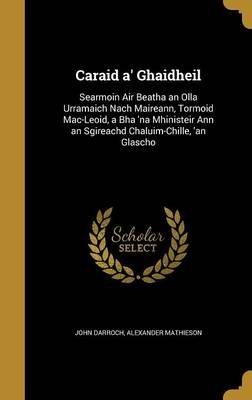 Caraid A' Ghaidheil - Searmoin Air Beatha an Olla Urramaich Nach Maireann, Tormoid Mac-Leoid, a Bha 'na Mhinisteir...