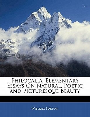 Philocalia, Elementary Essays on Natural, Poetic and Picturesque Beauty (Paperback): William Purton