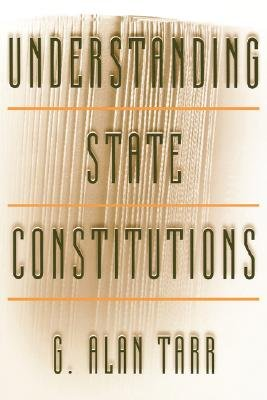 Understanding State Constitutions (Paperback, New edition): G. Alan Tarr