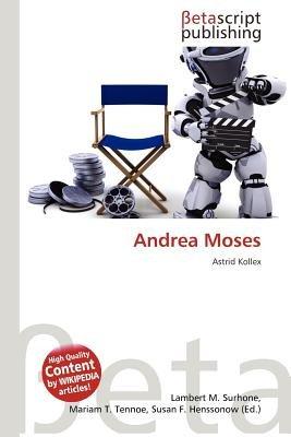 Andrea Moses (German, Paperback): Lambert M. Surhone, Mariam T. Tennoe, Susan F. Henssonow