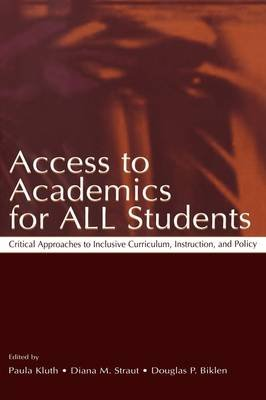 Access to Academics for All Students - Critical Approaches to Inclusive Curriculum, Instruction and Policy (Paperback): Paula...