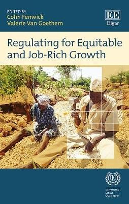 Regulating for Equitable and Job-Rich Growth (Hardcover): Colin Fenwick, Valerie Van Goethem