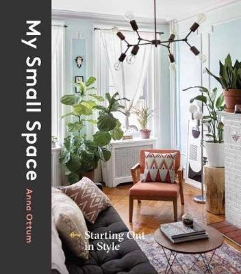 My Small Space - Starting Out in Style (Hardcover): Anna Ottum