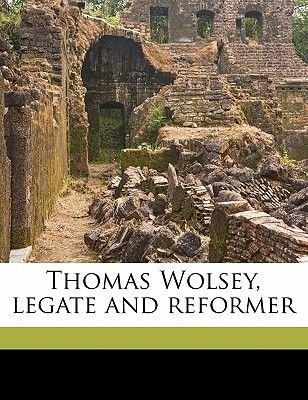 Thomas Wolsey, Legate and Reformer (Paperback): Ethelred L. 1857 Taunton