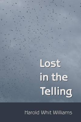 Lost in the Telling (Paperback): Harold Whit Williams