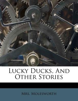 Lucky Ducks, and Other Stories (Paperback): Mrs Molesworth